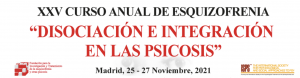 """XXV CURSO ANUAL DE ESQUIZOFRENIA """"DISOCIACIÓN E INTEGRACIÓN EN LAS PSICOSIS"""""""